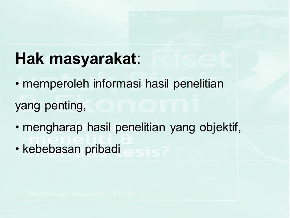 Hak masyarakat: memperoleh informasi hasil penelitian yang penting,