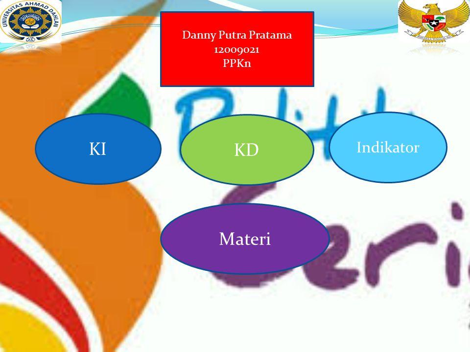 Danny Putra Pratama 12009021 PPKn KI KD Indikator Materi