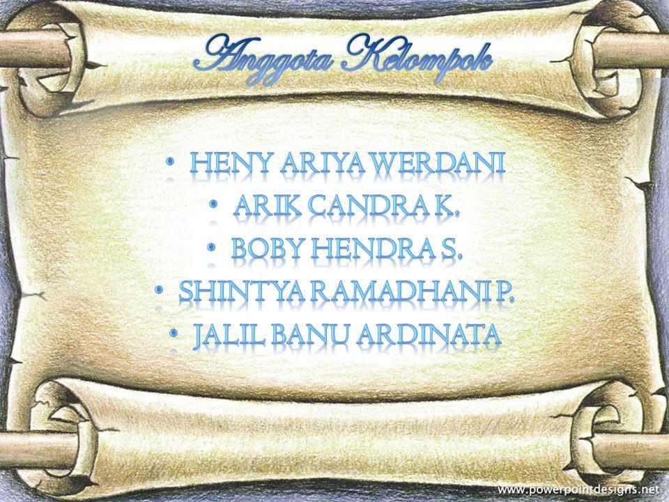 Anggota Kelompok Heny Ariya Werdani Arik Candra K. Boby Hendra S.