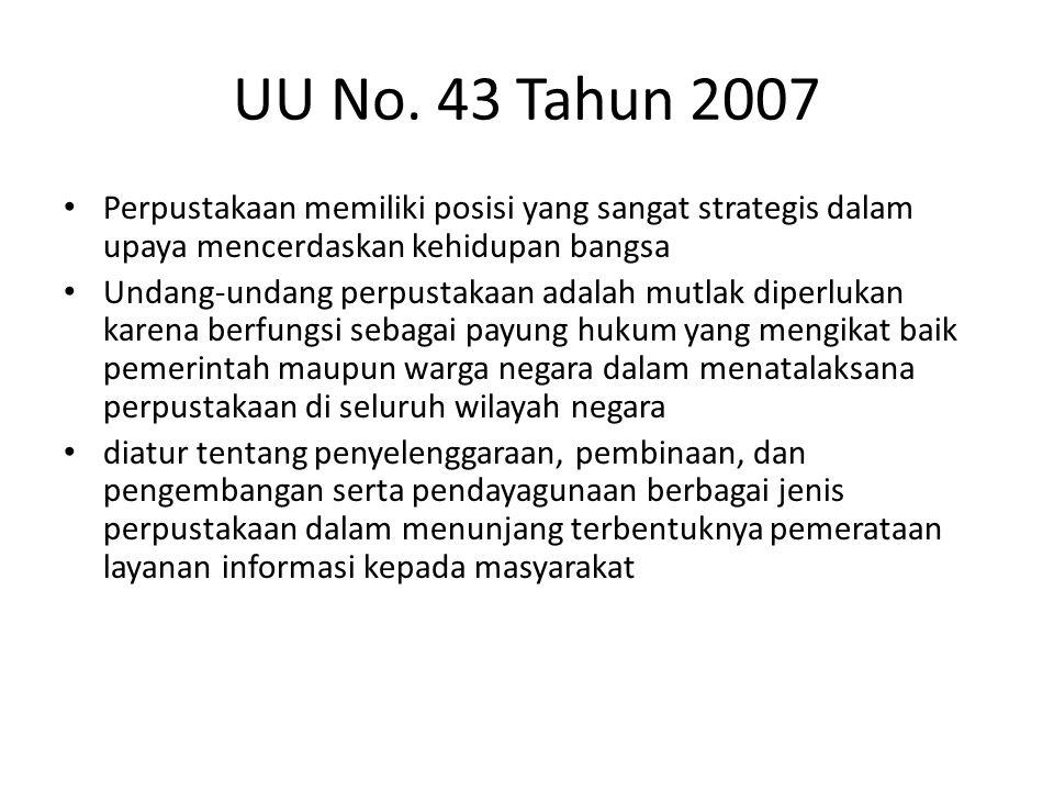 UU No. 43 Tahun 2007 Perpustakaan memiliki posisi yang sangat strategis dalam upaya mencerdaskan kehidupan bangsa.
