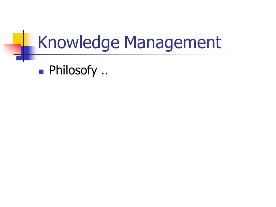 Knowledge Management Philosofy ..