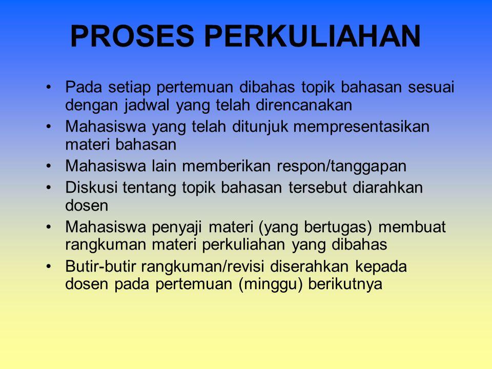 PROSES PERKULIAHAN Pada setiap pertemuan dibahas topik bahasan sesuai dengan jadwal yang telah direncanakan.