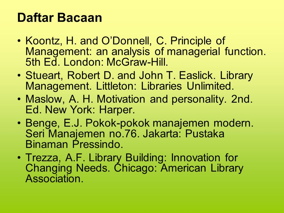 Daftar Bacaan Koontz, H. and O'Donnell, C. Principle of Management: an analysis of managerial function. 5th Ed. London: McGraw-Hill.