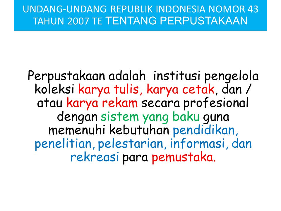 UNDANG-UNDANG REPUBLIK INDONESIA NOMOR 43 TAHUN 2007 TE TENTANG PERPUSTAKAAN