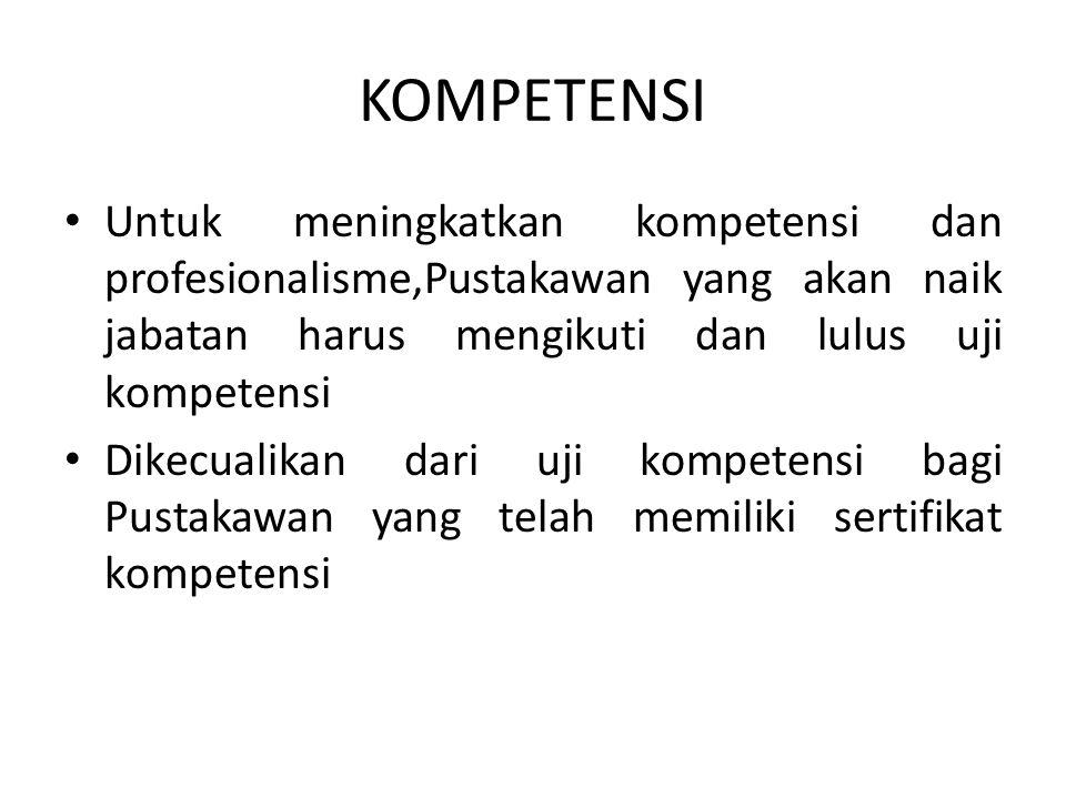 KOMPETENSI Untuk meningkatkan kompetensi dan profesionalisme,Pustakawan yang akan naik jabatan harus mengikuti dan lulus uji kompetensi.