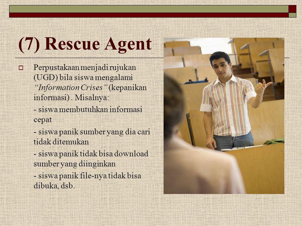 (7) Rescue Agent Perpustakaan menjadi rujukan (UGD) bila siswa mengalami Information Crises (kepanikan informasi) . Misalnya: