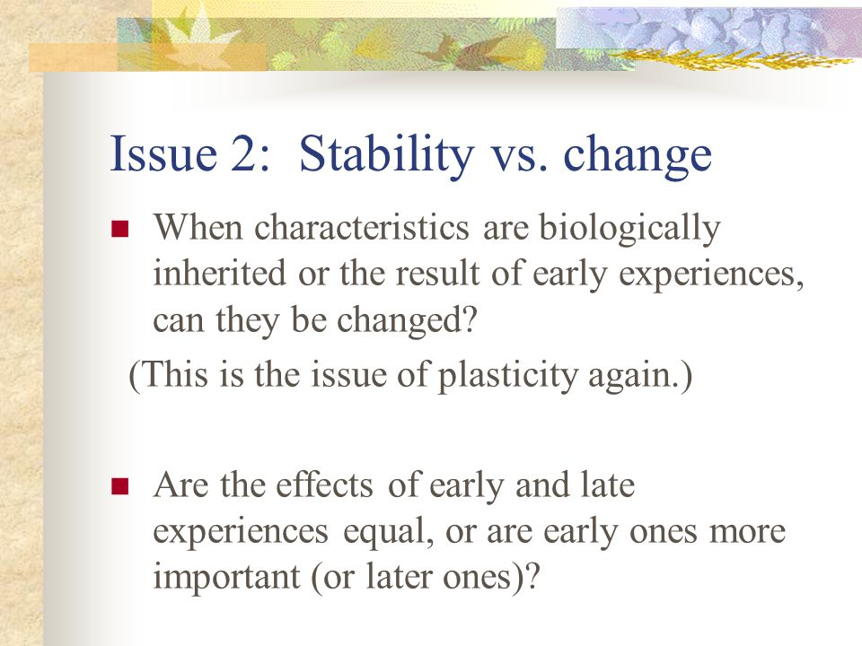 Issue 2: Stability vs. change