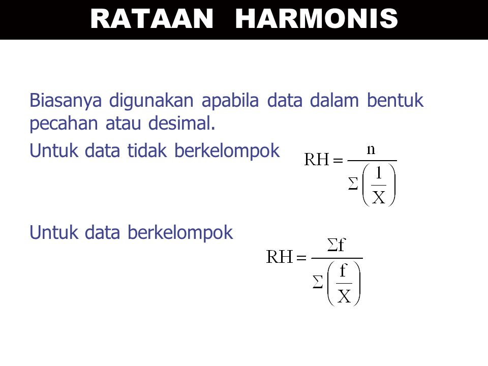 RATAAN HARMONIS Biasanya digunakan apabila data dalam bentuk pecahan atau desimal. Untuk data tidak berkelompok.