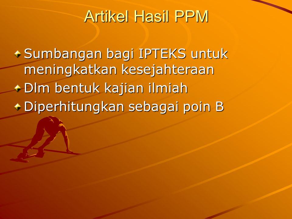 Artikel Hasil PPM Sumbangan bagi IPTEKS untuk meningkatkan kesejahteraan. Dlm bentuk kajian ilmiah.