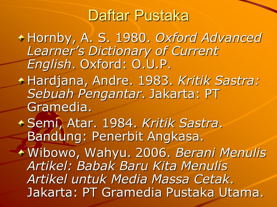 Daftar Pustaka Hornby, A. S. 1980. Oxford Advanced Learner's Dictionary of Current English. Oxford: O.U.P.