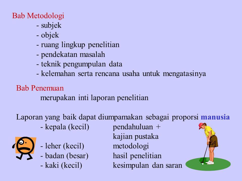 Bab Metodologi - subjek. - objek. - ruang lingkup penelitian. - pendekatan masalah. - teknik pengumpulan data.