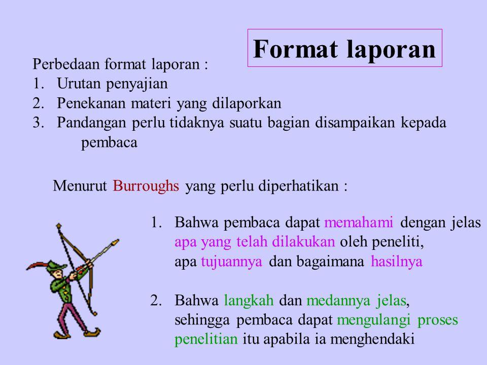 Format laporan Perbedaan format laporan : Urutan penyajian