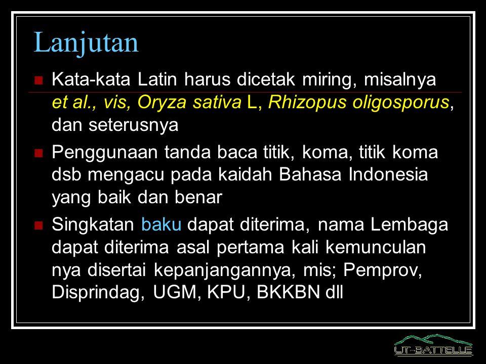 Lanjutan Kata-kata Latin harus dicetak miring, misalnya et al., vis, Oryza sativa L, Rhizopus oligosporus, dan seterusnya.