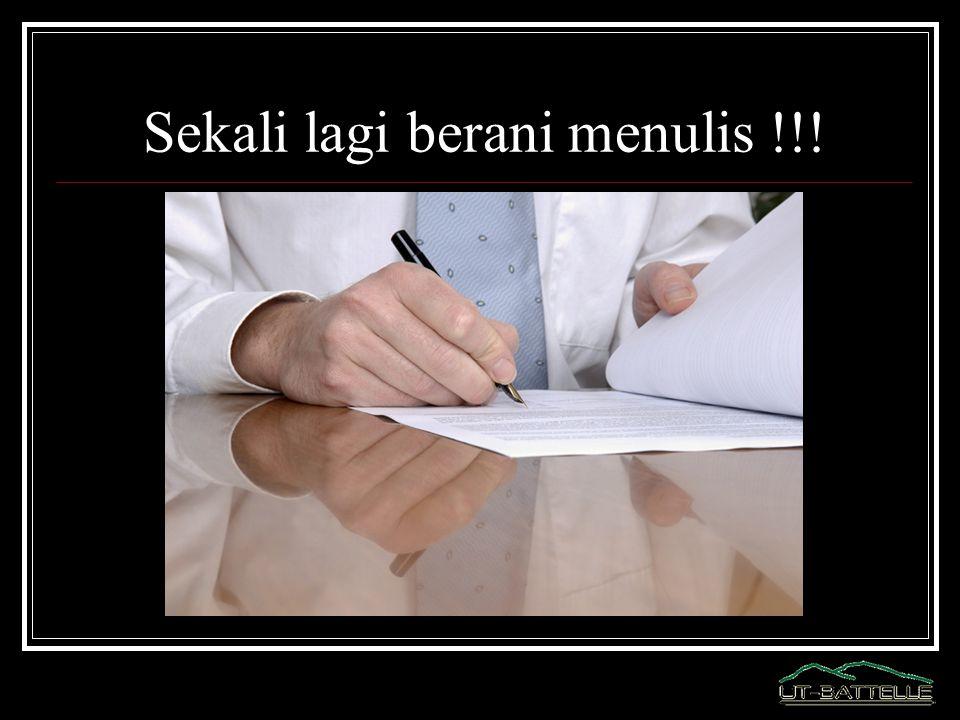 Sekali lagi berani menulis !!!