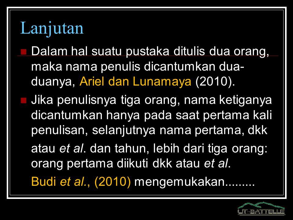 Lanjutan Dalam hal suatu pustaka ditulis dua orang, maka nama penulis dicantumkan dua-duanya, Ariel dan Lunamaya (2010).