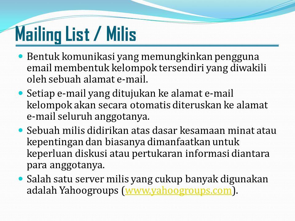 Mailing List / Milis Bentuk komunikasi yang memungkinkan pengguna email membentuk kelompok tersendiri yang diwakili oleh sebuah alamat e-mail.