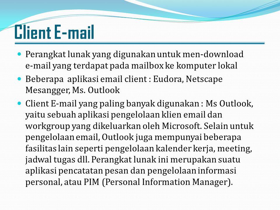 Client E-mail Perangkat lunak yang digunakan untuk men-download e-mail yang terdapat pada mailbox ke komputer lokal.