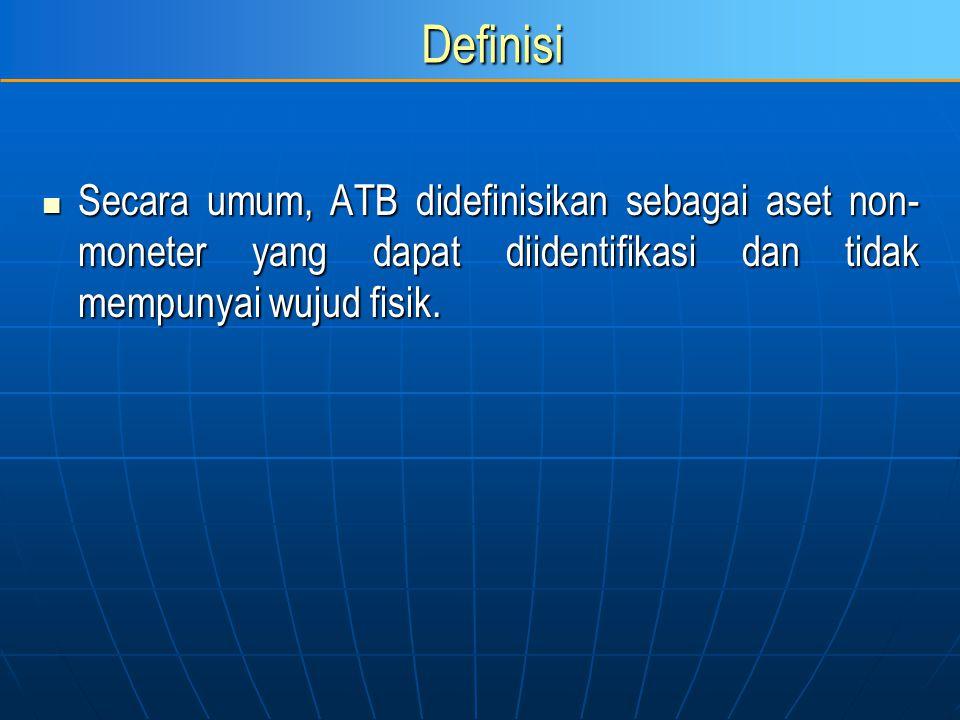 Definisi Secara umum, ATB didefinisikan sebagai aset non-moneter yang dapat diidentifikasi dan tidak mempunyai wujud fisik.