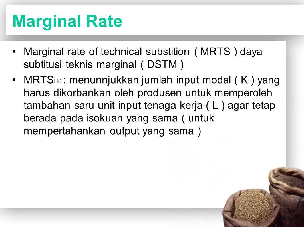 Marginal Rate Marginal rate of technical substition ( MRTS ) daya subtitusi teknis marginal ( DSTM )