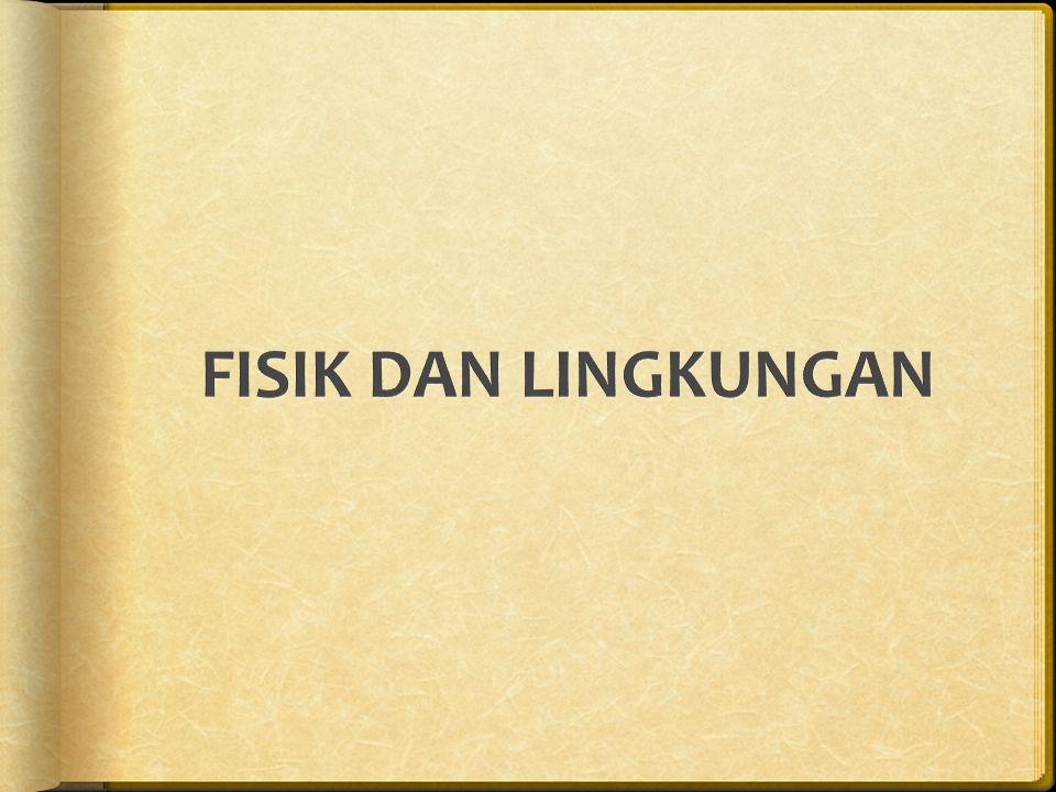 FISIK DAN LINGKUNGAN