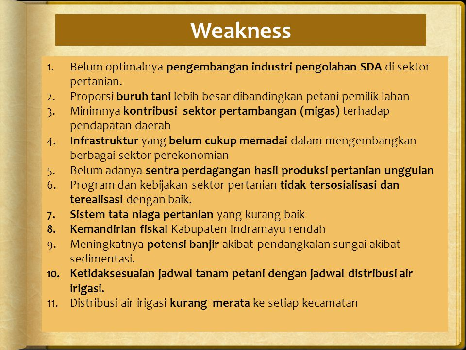 Weakness Belum optimalnya pengembangan industri pengolahan SDA di sektor pertanian.