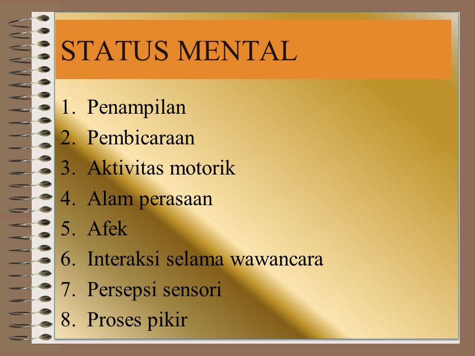 STATUS MENTAL Penampilan Pembicaraan Aktivitas motorik Alam perasaan