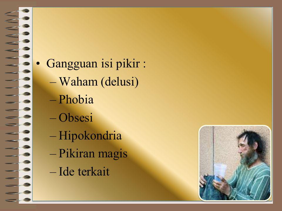 Gangguan isi pikir : Waham (delusi) Phobia Obsesi Hipokondria Pikiran magis Ide terkait