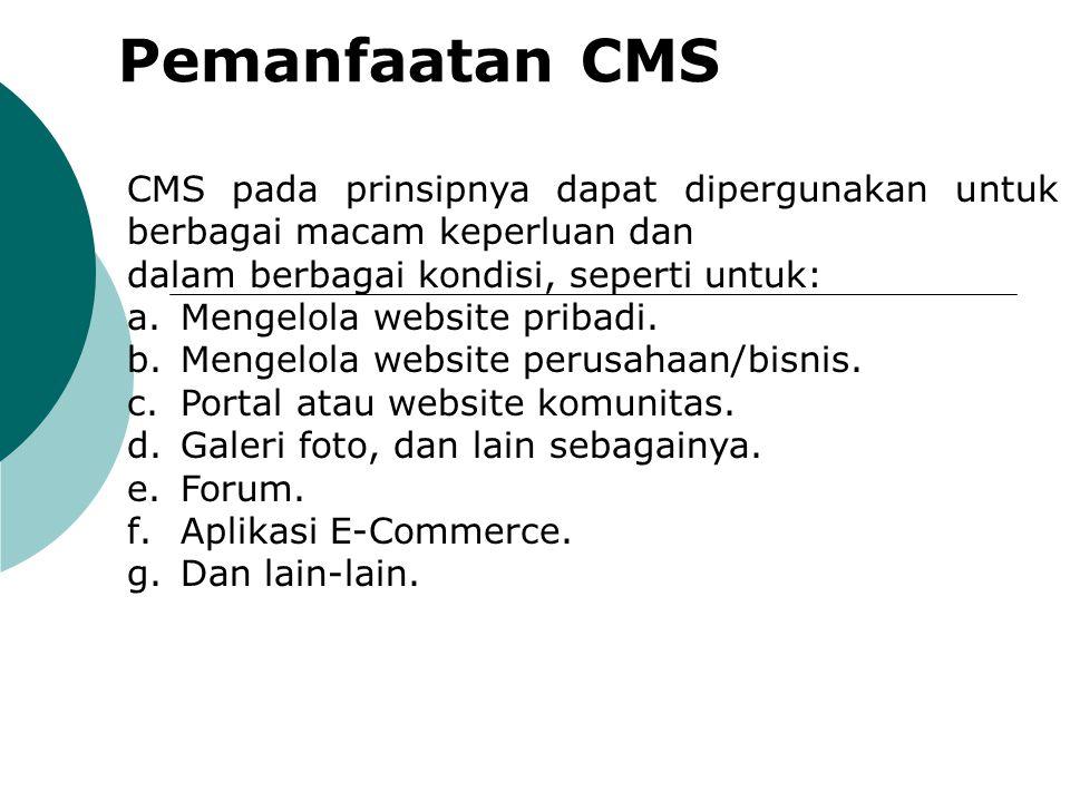 Pemanfaatan CMS CMS pada prinsipnya dapat dipergunakan untuk berbagai macam keperluan dan. dalam berbagai kondisi, seperti untuk: