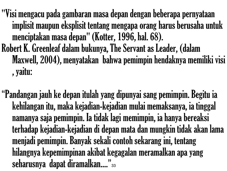 Visi mengacu pada gambaran masa depan dengan beberapa pernyataan implisit maupun eksplisit tentang mengapa orang harus berusaha untuk menciptakan masa depan (Kotter, 1996, hal. 68).