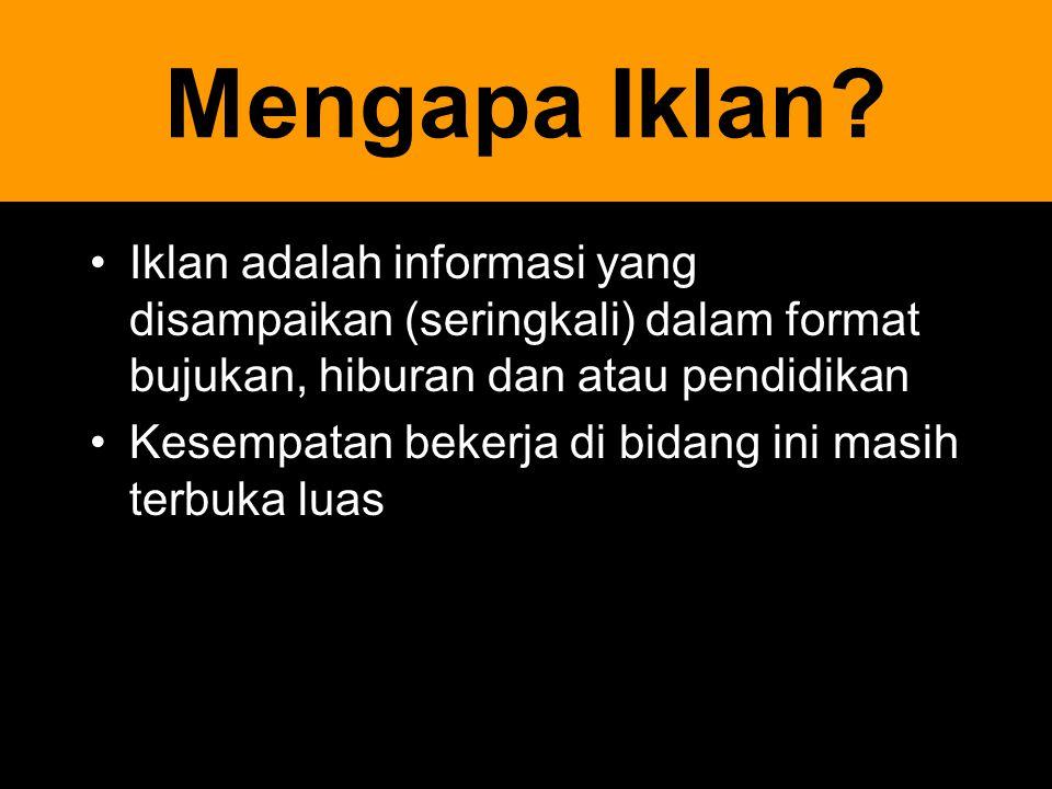 Mengapa Iklan Iklan adalah informasi yang disampaikan (seringkali) dalam format bujukan, hiburan dan atau pendidikan.
