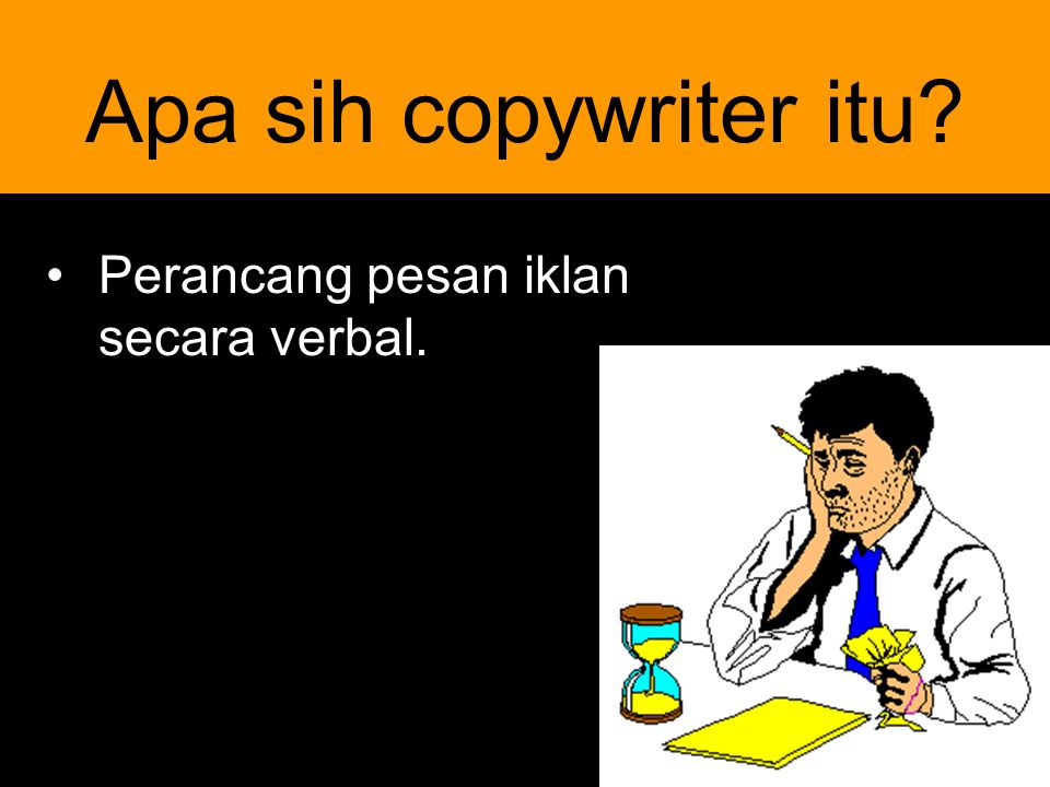 Apa sih copywriter itu Perancang pesan iklan secara verbal.