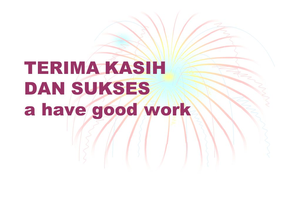 TERIMA KASIH DAN SUKSES a have good work