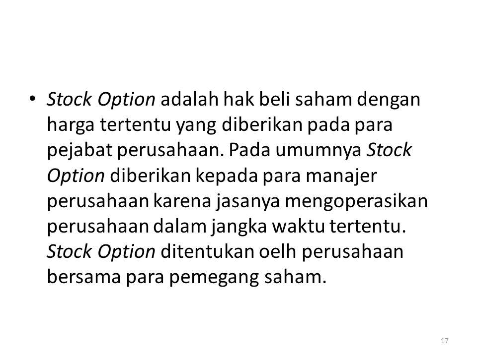 Stock Option adalah hak beli saham dengan harga tertentu yang diberikan pada para pejabat perusahaan.