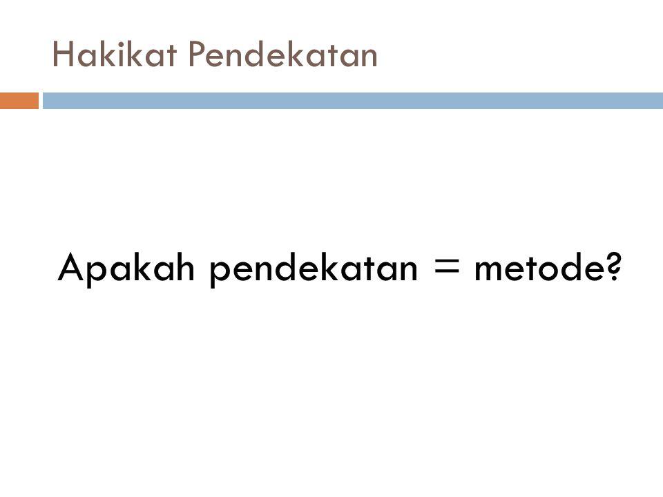 Apakah pendekatan = metode