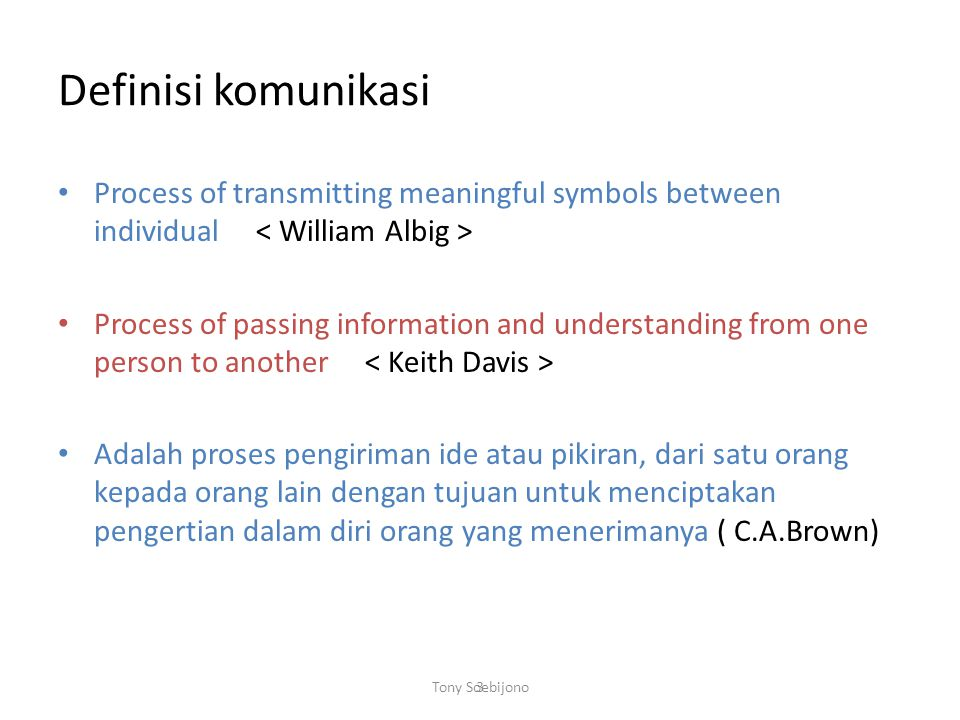 Definisi komunikasi Process of transmitting meaningful symbols between individual < William Albig >