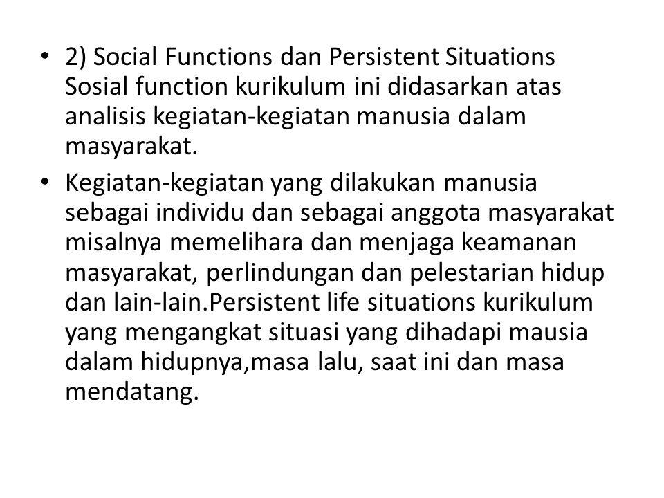 2) Social Functions dan Persistent Situations Sosial function kurikulum ini didasarkan atas analisis kegiatan-kegiatan manusia dalam masyarakat.