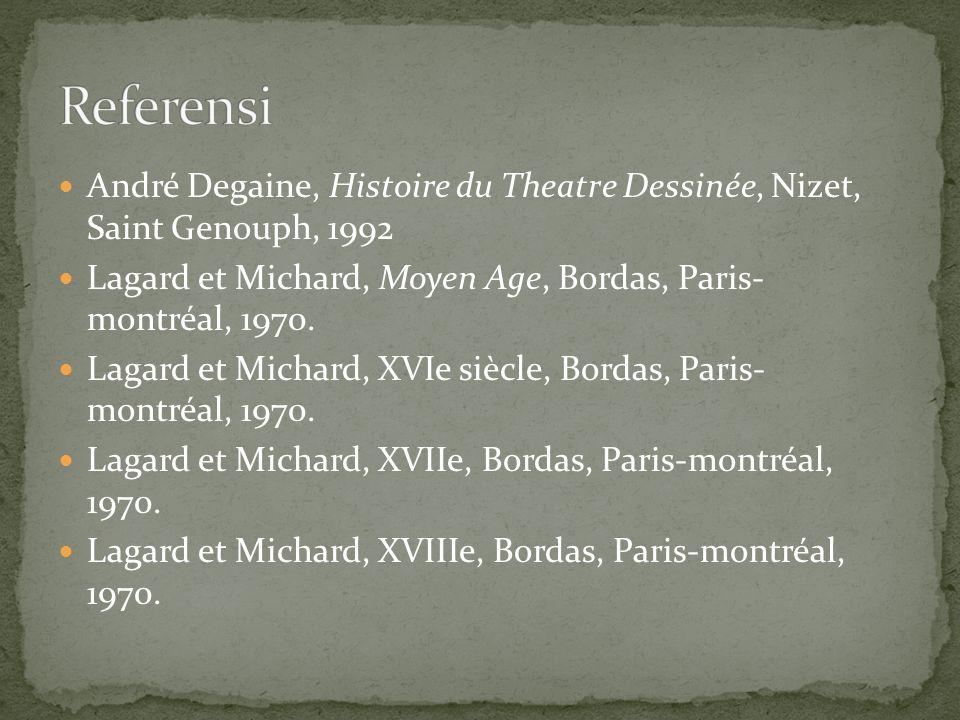 Referensi André Degaine, Histoire du Theatre Dessinée, Nizet, Saint Genouph, 1992. Lagard et Michard, Moyen Age, Bordas, Paris- montréal, 1970.