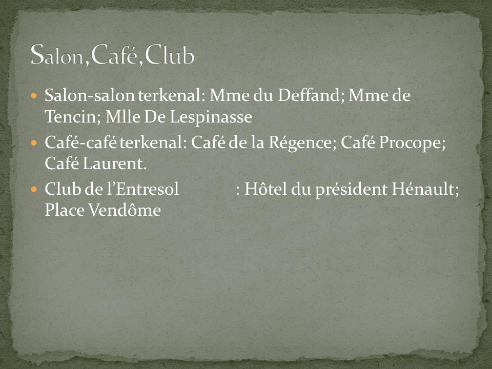Salon,Café,Club Salon-salon terkenal: Mme du Deffand; Mme de Tencin; Mlle De Lespinasse.