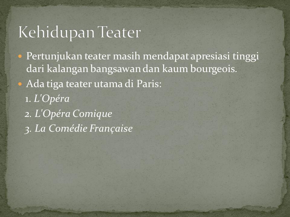 Kehidupan Teater Pertunjukan teater masih mendapat apresiasi tinggi dari kalangan bangsawan dan kaum bourgeois.