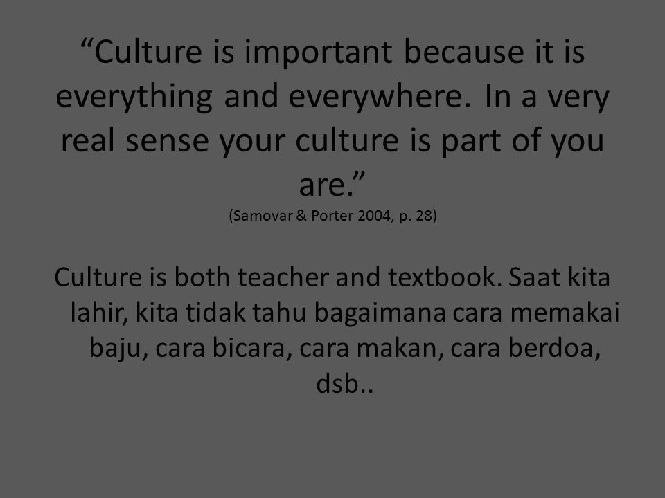 Culture is important because it is everything and everywhere