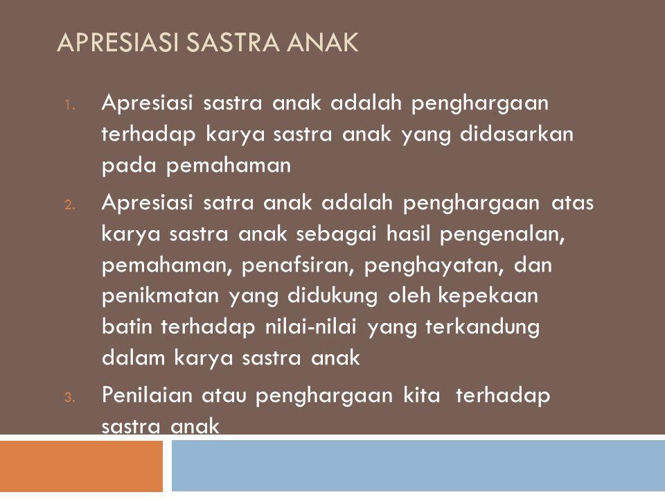 Apresiasi Sastra Anak Apresiasi sastra anak adalah penghargaan terhadap karya sastra anak yang didasarkan pada pemahaman.