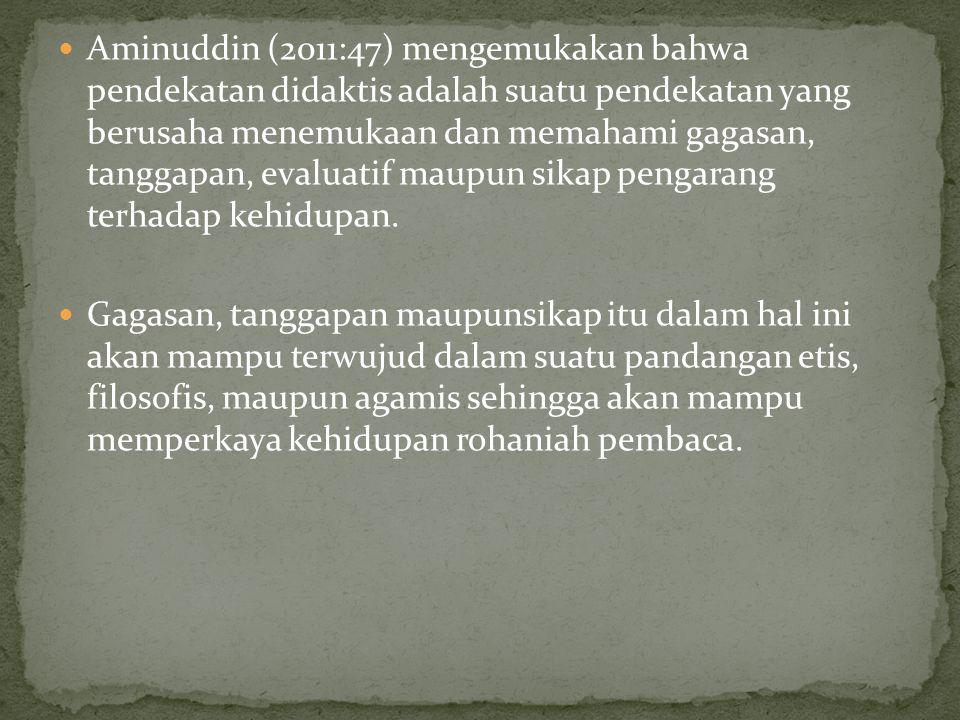 Aminuddin (2011:47) mengemukakan bahwa pendekatan didaktis adalah suatu pendekatan yang berusaha menemukaan dan memahami gagasan, tanggapan, evaluatif maupun sikap pengarang terhadap kehidupan.