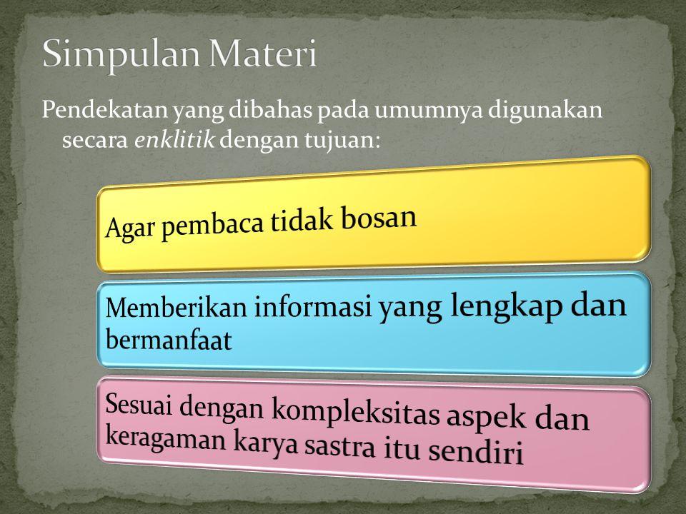 Simpulan Materi Pendekatan yang dibahas pada umumnya digunakan secara enklitik dengan tujuan: Agar pembaca tidak bosan.