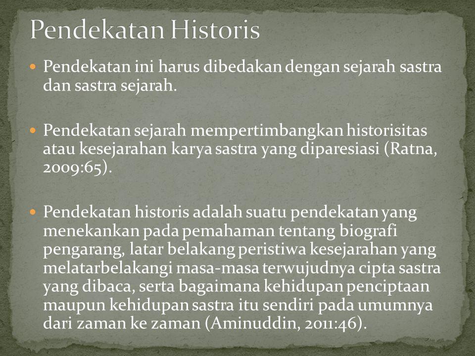 Pendekatan Historis Pendekatan ini harus dibedakan dengan sejarah sastra dan sastra sejarah.