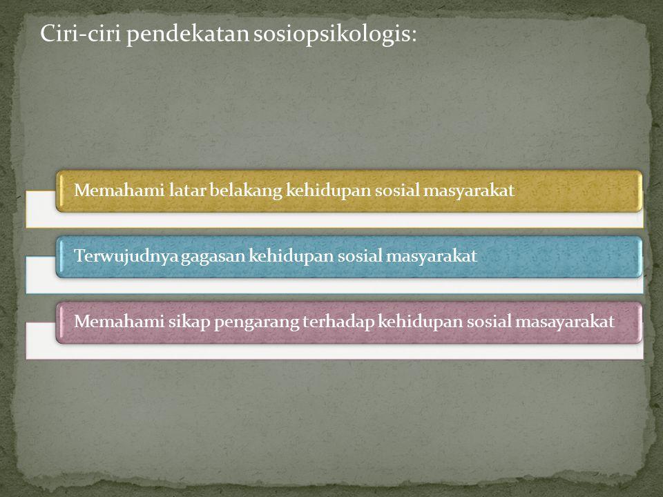 Ciri-ciri pendekatan sosiopsikologis: