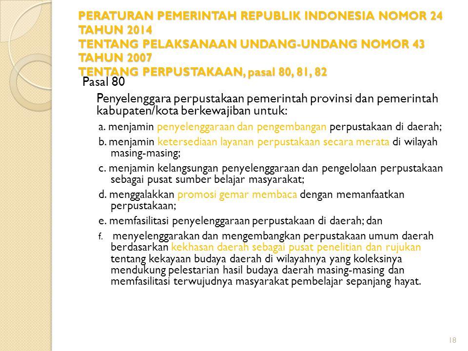 PERATURAN PEMERINTAH REPUBLIK INDONESIA NOMOR 24 TAHUN 2014 TENTANG PELAKSANAAN UNDANG-UNDANG NOMOR 43 TAHUN 2007 TENTANG PERPUSTAKAAN, pasal 80, 81, 82