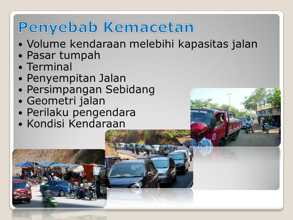 Penyebab Kemacetan Volume kendaraan melebihi kapasitas jalan