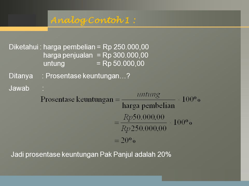 Analog Contoh 1 : Diketahui : harga pembelian = Rp 250.000,00
