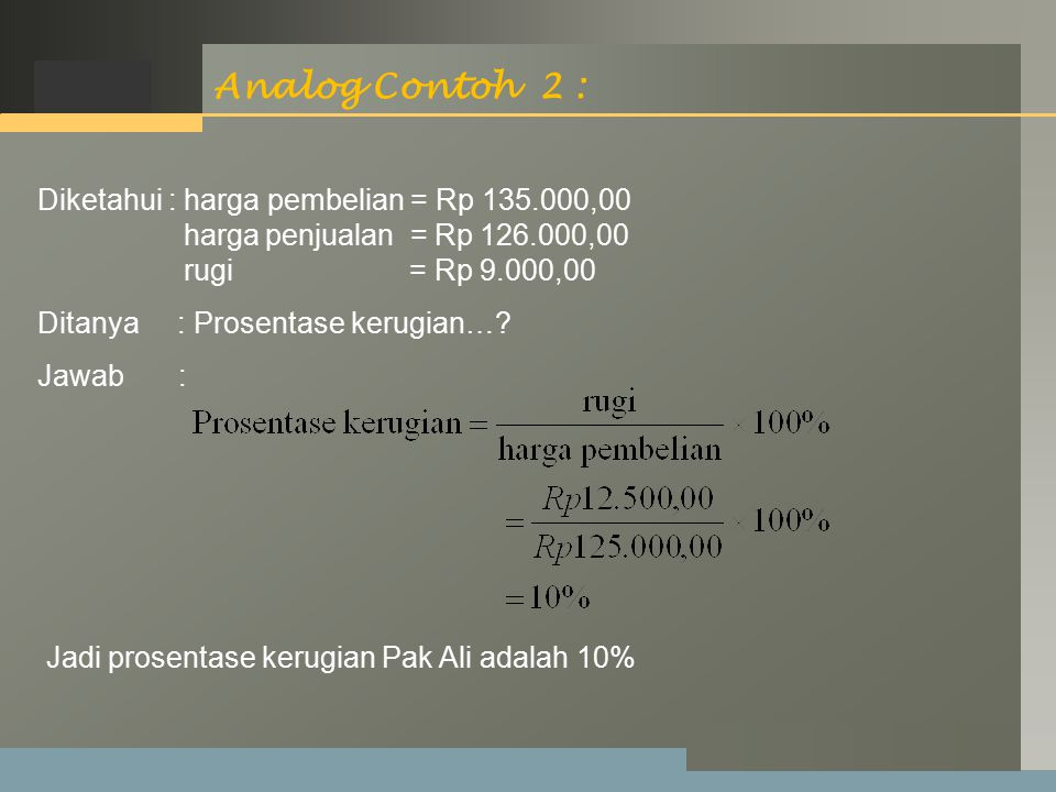 Analog Contoh 2 : Diketahui : harga pembelian = Rp 135.000,00