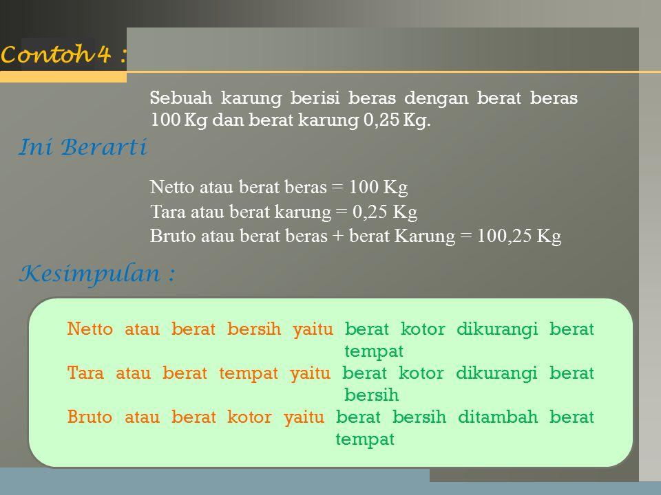 Contoh 4 : Ini Berarti Kesimpulan : Netto atau berat beras = 100 Kg
